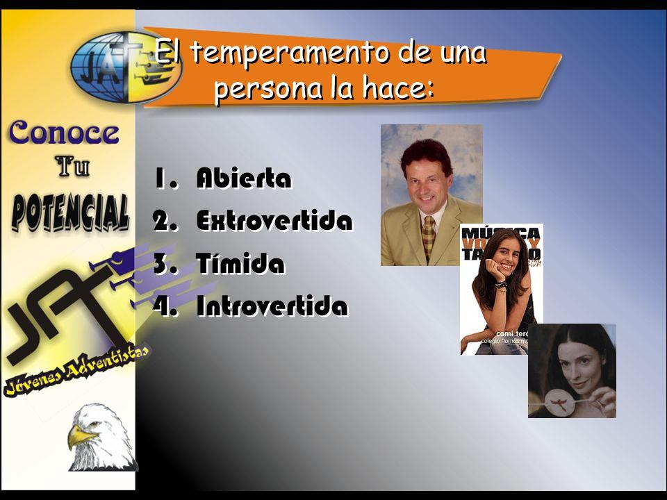El temperamento de una persona la hace: 1.Abierta 2.Extrovertida 3.Tímida 4.Introvertida 1.Abierta 2.Extrovertida 3.Tímida 4.Introvertida
