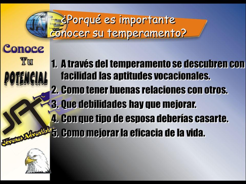 ¿Porqué es importante conocer su temperamento? 1.A través del temperamento se descubren con facilidad las aptitudes vocacionales. 2.Como tener buenas