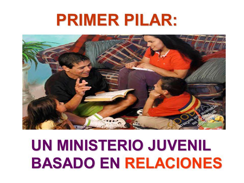 PRIMER PILAR: UN MINISTERIO JUVENIL BASADO EN RELACIONES