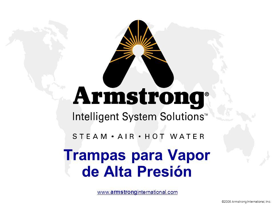 ©2006 Armstrong International, Inc. www.armstronginternational.com Trampas para Vapor de Alta Presión