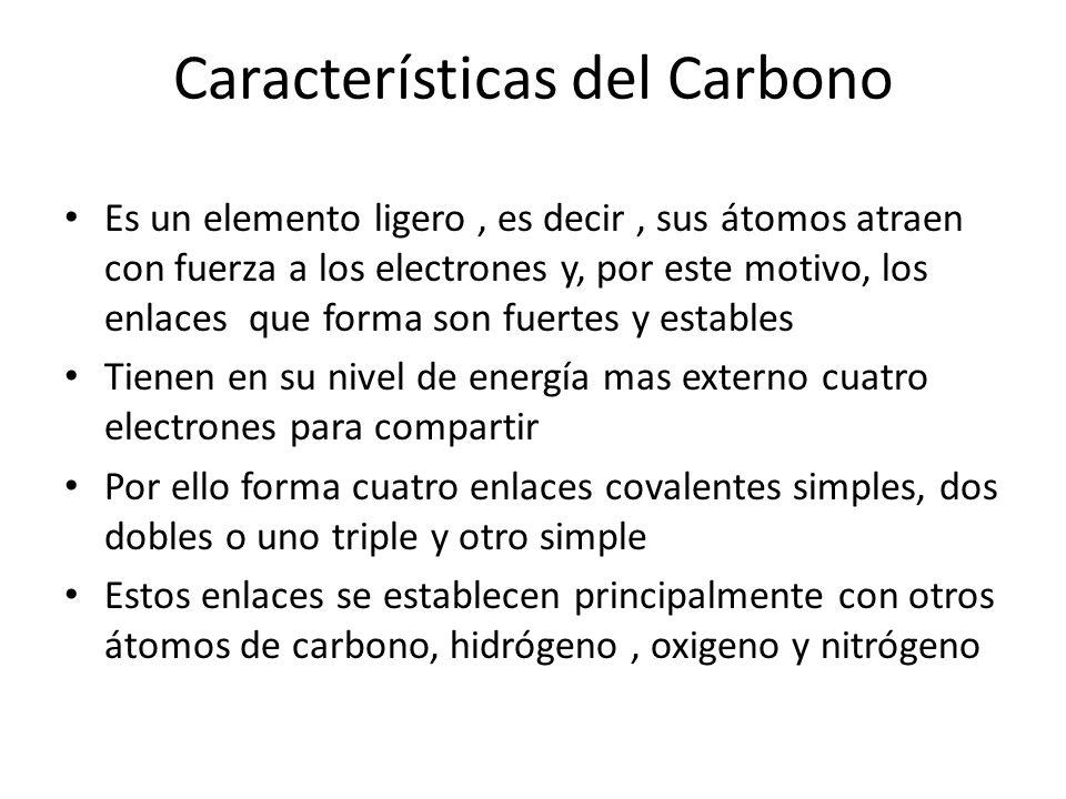 Características del Carbono Es un elemento ligero, es decir, sus átomos atraen con fuerza a los electrones y, por este motivo, los enlaces que forma s