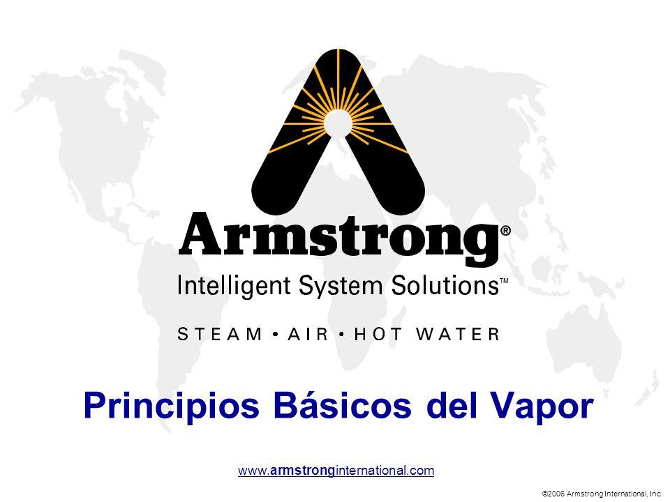 ©2006 Armstrong International, Inc. www.armstronginternational.com Principios Básicos del Vapor