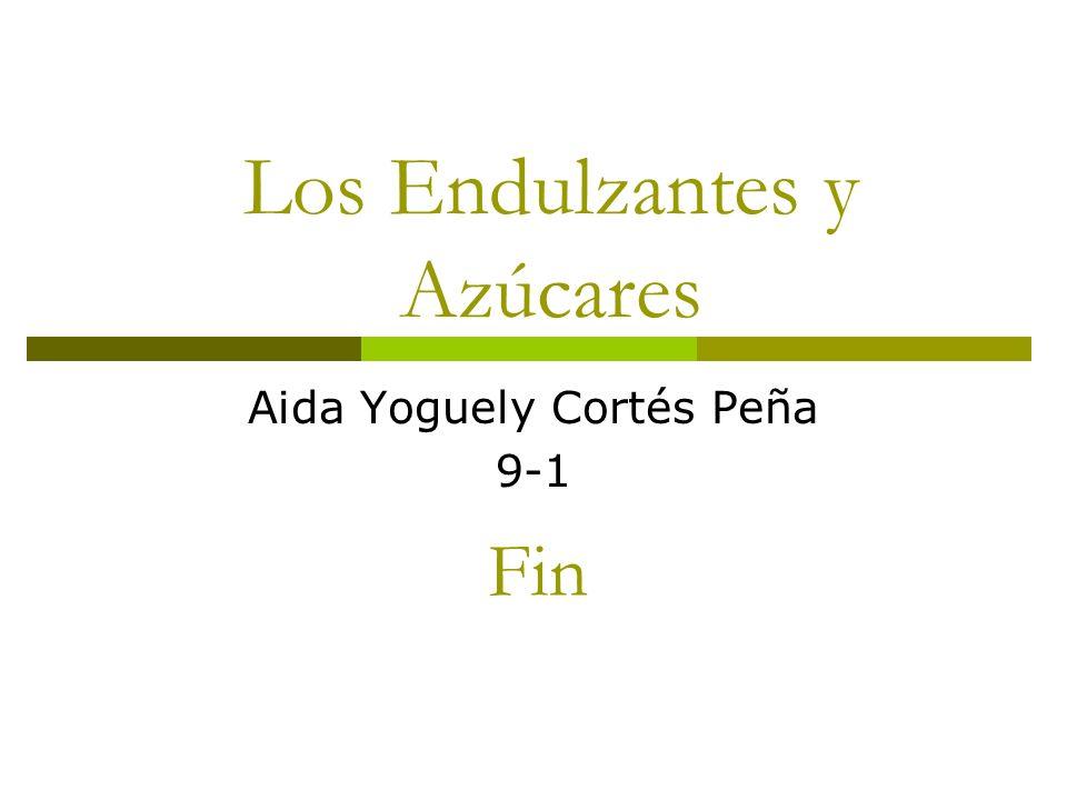 Fin Aida Yoguely Cortés Peña 9-1 Los Endulzantes y Azúcares