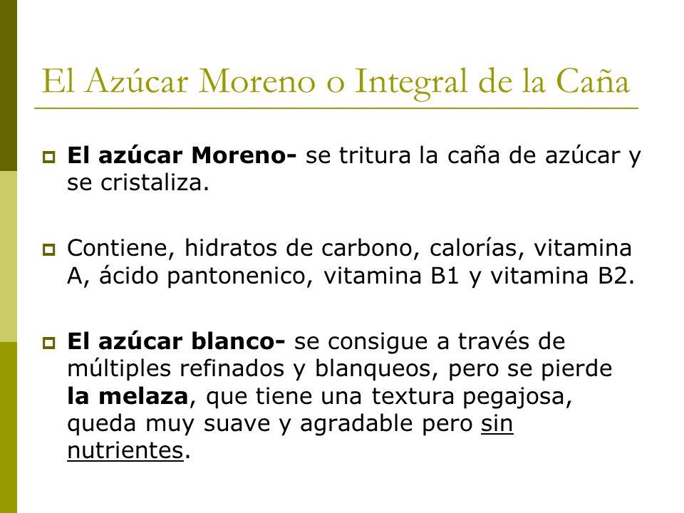 El Azúcar Moreno o Integral de la Caña El azúcar Moreno- se tritura la caña de azúcar y se cristaliza. Contiene, hidratos de carbono, calorías, vitami
