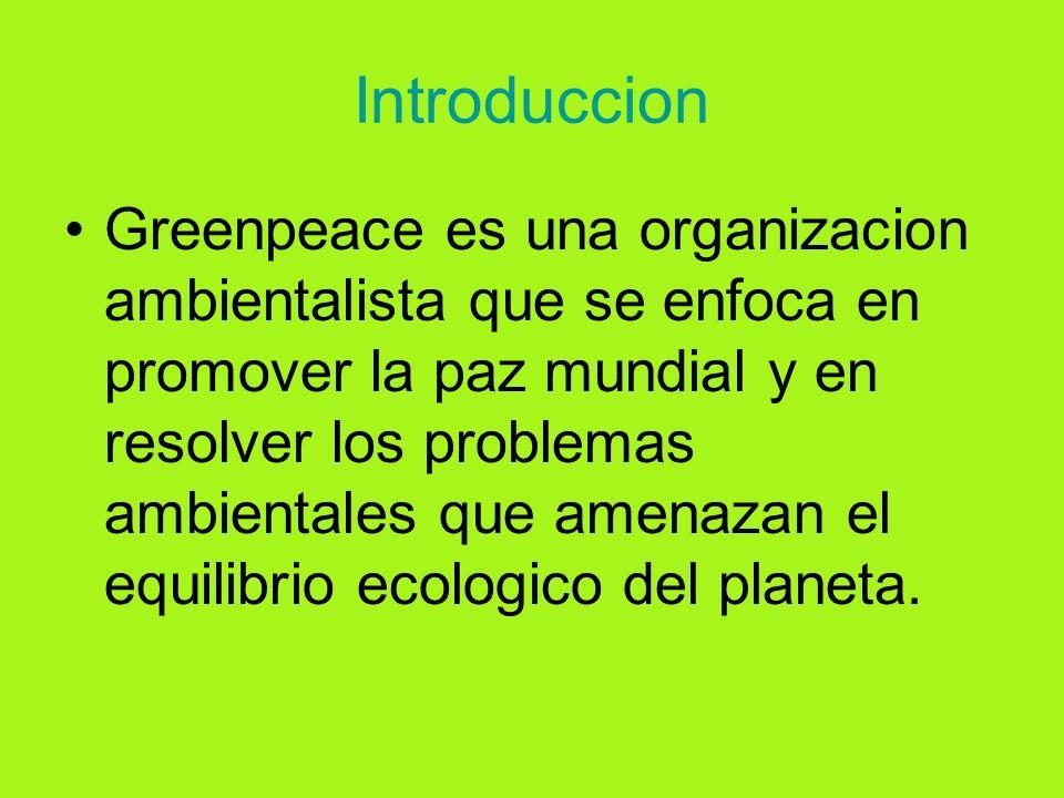 Introduccion Greenpeace es una organizacion ambientalista que se enfoca en promover la paz mundial y en resolver los problemas ambientales que amenazan el equilibrio ecologico del planeta.