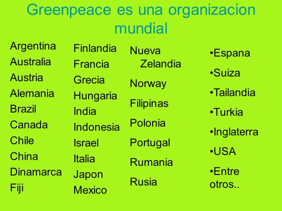 Greenpeace es una organizacion mundial Argentina Australia Austria Alemania Brazil Canada Chile China Dinamarca Fiji Finlandia Francia Grecia Hungaria