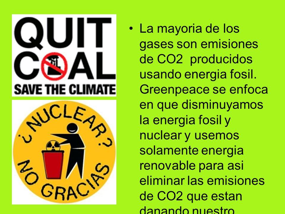 La mayoria de los gases son emisiones de CO2 producidos usando energia fosil. Greenpeace se enfoca en que disminuyamos la energia fosil y nuclear y us