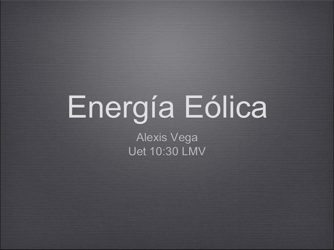 Energía Eólica Alexis Vega Uet 10:30 LMV Alexis Vega Uet 10:30 LMV