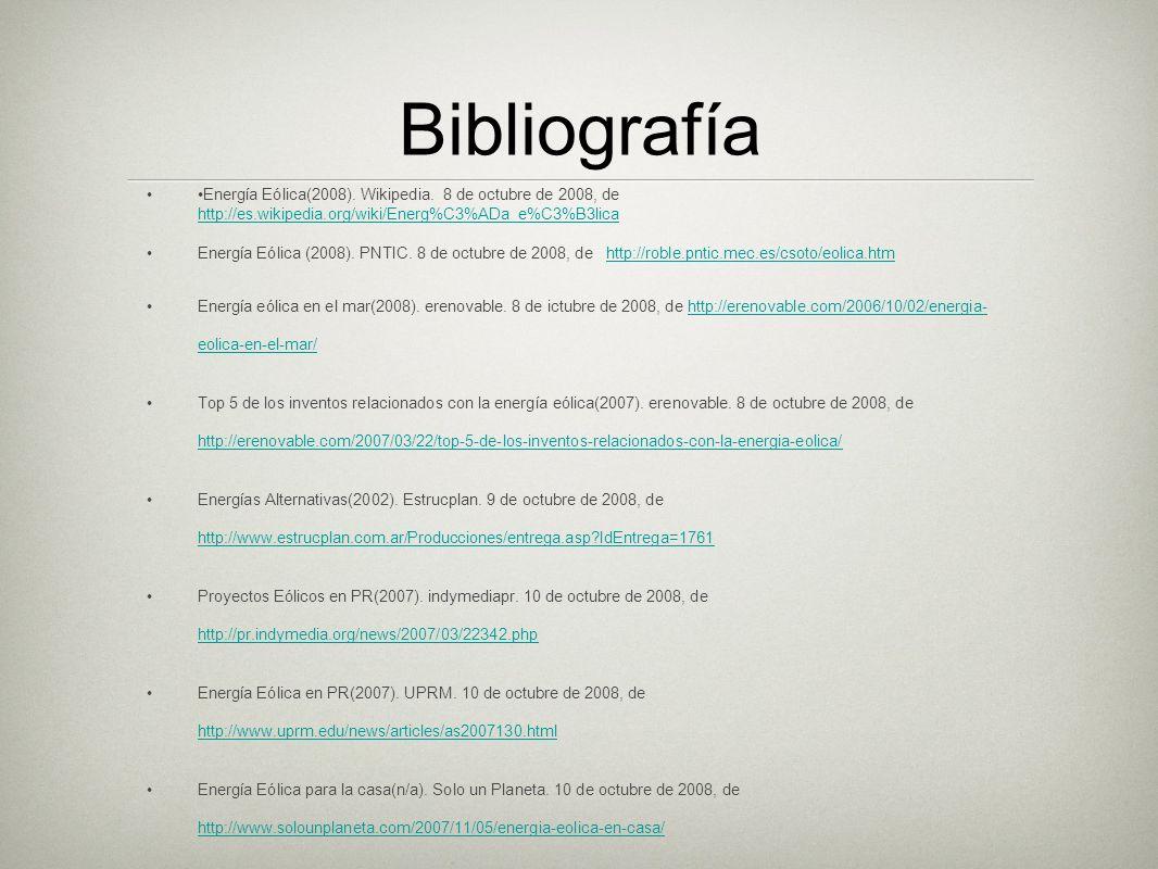 Bibliografía Energía Eólica(2008). Wikipedia. 8 de octubre de 2008, de http://es.wikipedia.org/wiki/Energ%C3%ADa_e%C3%B3lica http://es.wikipedia.org/w