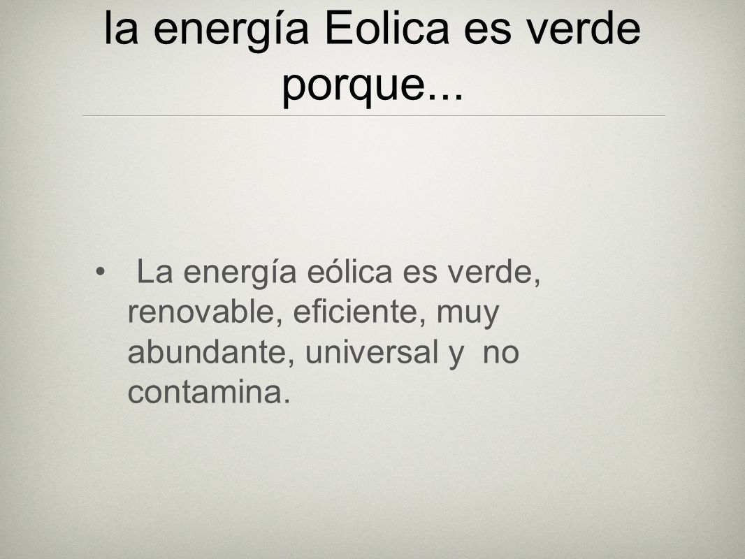 la energía Eolica es verde porque... La energía eólica es verde, renovable, eficiente, muy abundante, universal y no contamina.