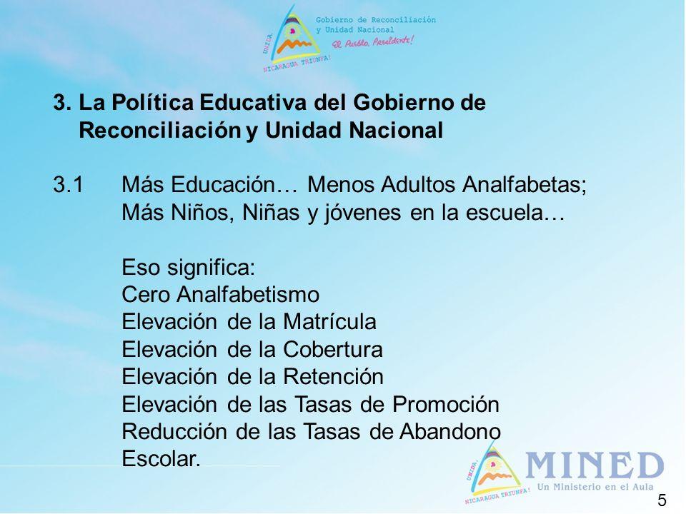 5 3.La Política Educativa del Gobierno de Reconciliación y Unidad Nacional 3.1Más Educación… Menos Adultos Analfabetas; Más Niños, Niñas y jóvenes en