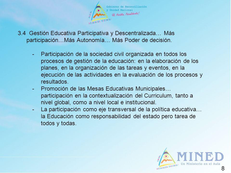 8 3.4 Gestión Educativa Participativa y Descentralizada… Más participación…Más Autonomía… Más Poder de decisión. - Participación de la sociedad civil