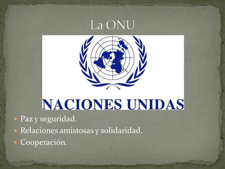 Paz y seguridad. Relaciones amistosas y solidaridad. Cooperación.