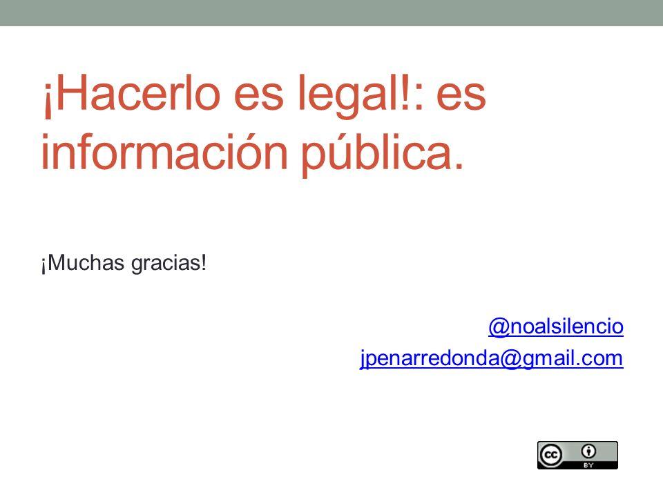 ¡Hacerlo es legal!: es información pública. ¡Muchas gracias! @noalsilencio jpenarredonda@gmail.com