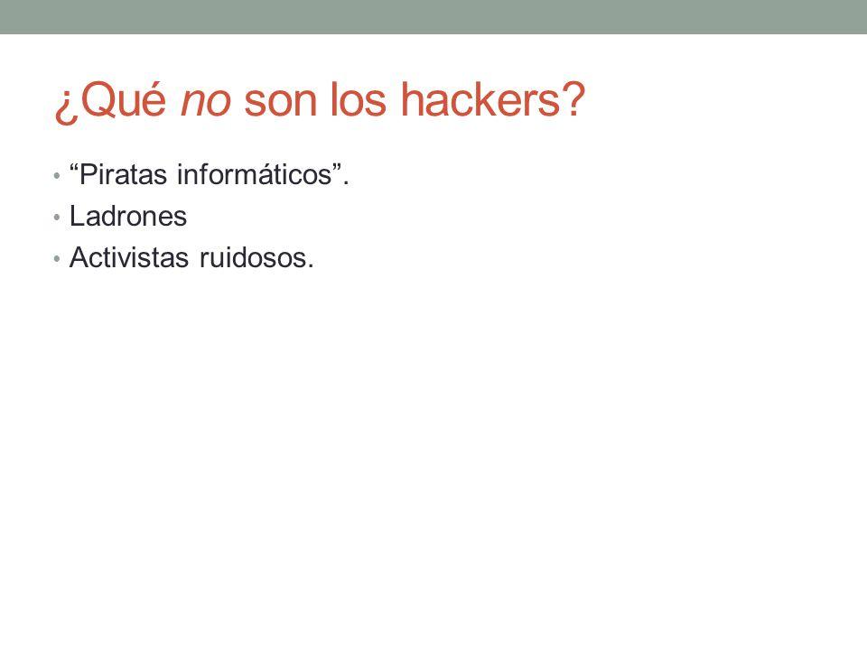 ¿Qué no son los hackers? Piratas informáticos. Ladrones Activistas ruidosos.
