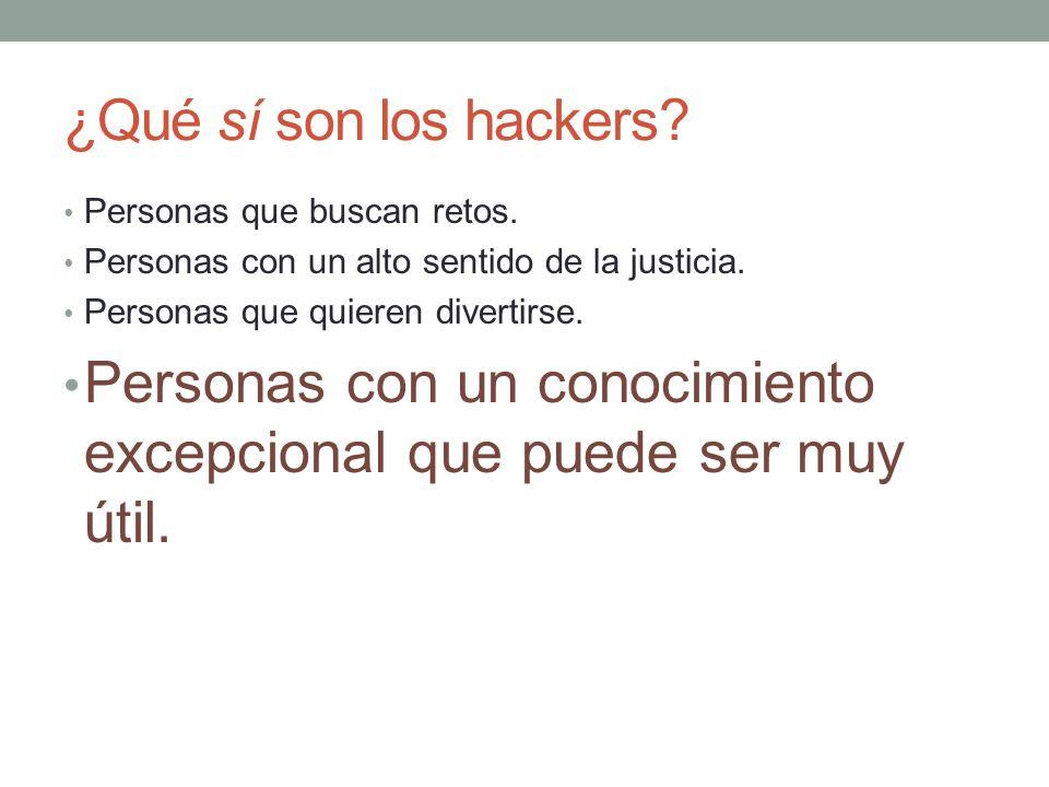 ¿Qué sí son los hackers? Personas que buscan retos. Personas con un alto sentido de la justicia. Personas que quieren divertirse. Personas con un cono