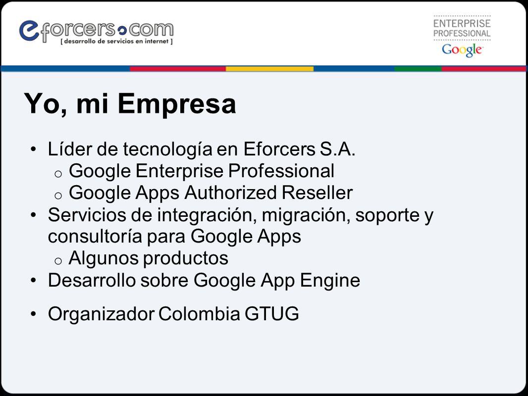 Yo, mi Empresa Líder de tecnología en Eforcers S.A. o Google Enterprise Professional o Google Apps Authorized Reseller Servicios de integración, migra