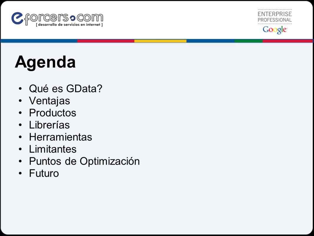 Agenda Qué es GData? Ventajas Productos Librerías Herramientas Limitantes Puntos de Optimización Futuro