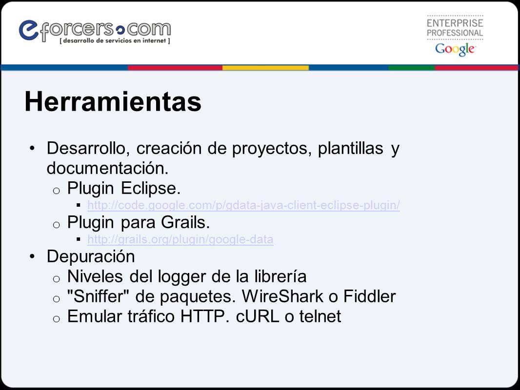 Herramientas Desarrollo, creación de proyectos, plantillas y documentación. o Plugin Eclipse. http://code.google.com/p/gdata-java-client-eclipse-plugi