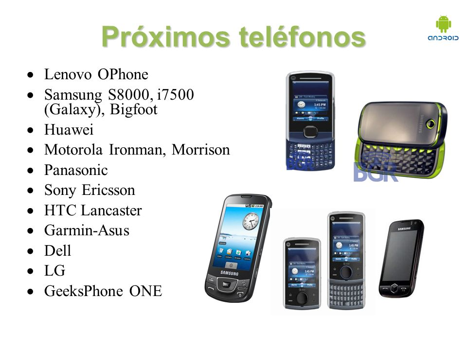 Próximos teléfonos Lenovo OPhone Samsung S8000, i7500 (Galaxy), Bigfoot Huawei Motorola Ironman, Morrison Panasonic Sony Ericsson HTC Lancaster Garmin-Asus Dell LG GeeksPhone ONE
