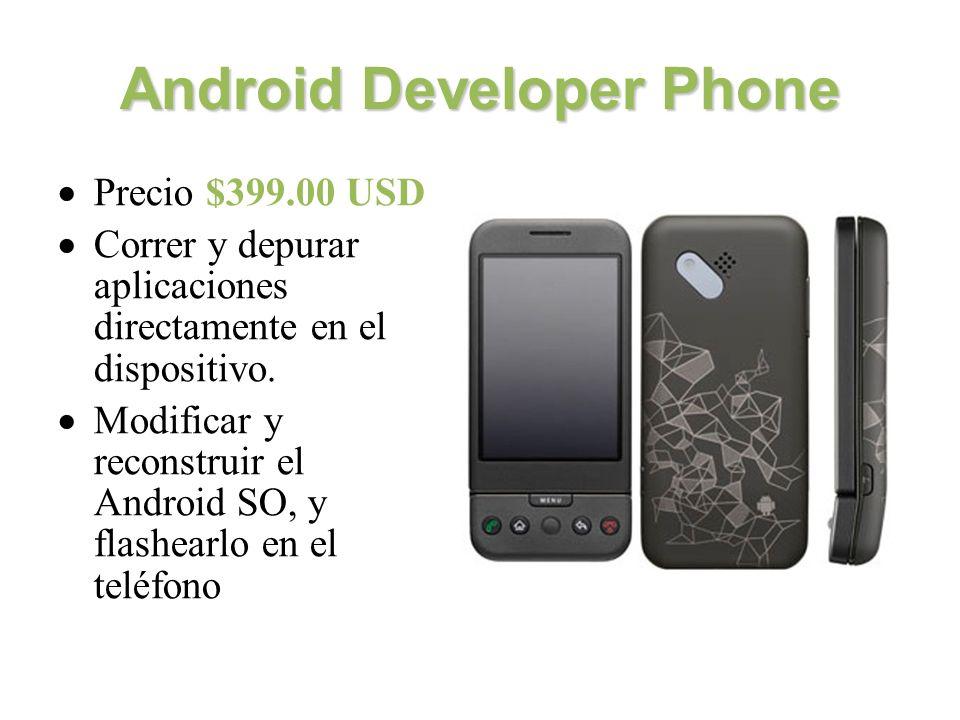 Android Developer Phone Precio $399.00 USD Correr y depurar aplicaciones directamente en el dispositivo.