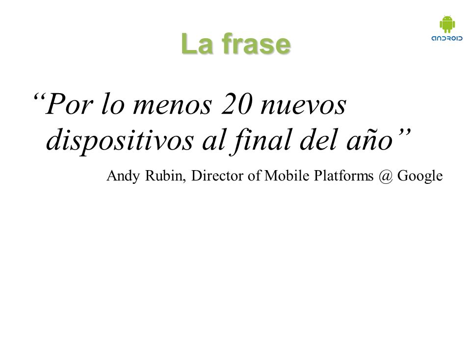 La frase Por lo menos 20 nuevos dispositivos al final del año Andy Rubin, Director of Mobile Platforms @ Google