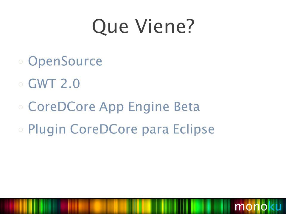 OpenSource GWT 2.0 CoreDCore App Engine Beta Plugin CoreDCore para Eclipse monoku Que Viene?