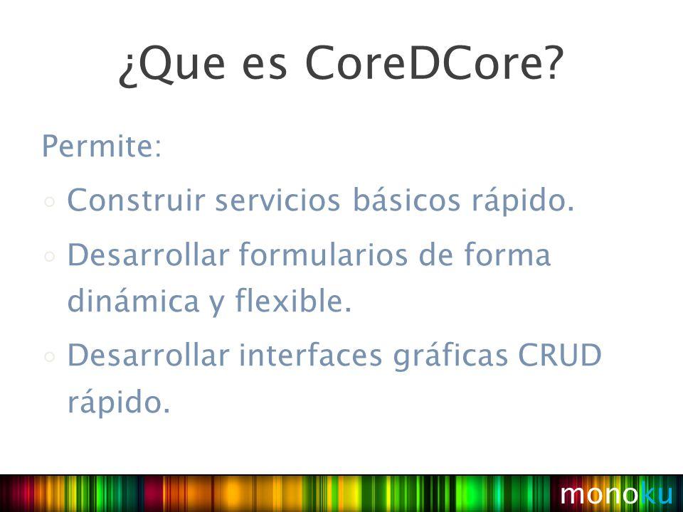 Permite: Construir servicios básicos rápido. Desarrollar formularios de forma dinámica y flexible.