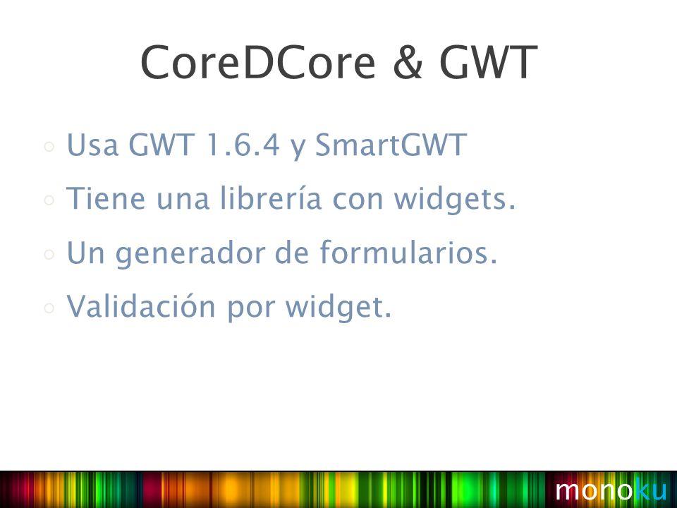 monoku CoreDCore & GWT Usa GWT 1.6.4 y SmartGWT Tiene una librería con widgets.