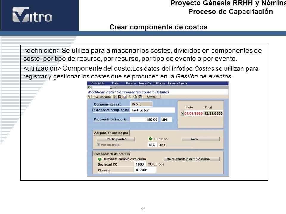 Proyecto Génesis RRHH y Nóminas Proceso de Capacitación 11 Se utiliza para almacenar los costes, divididos en componentes de coste, por tipo de recurs