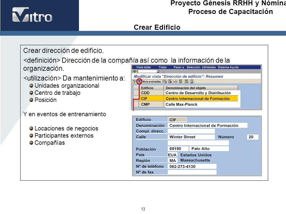 Proyecto Génesis RRHH y Nóminas Proceso de Capacitación 13 Crear dirección de edificio. Dirección de la compañía así como la información de la organiz