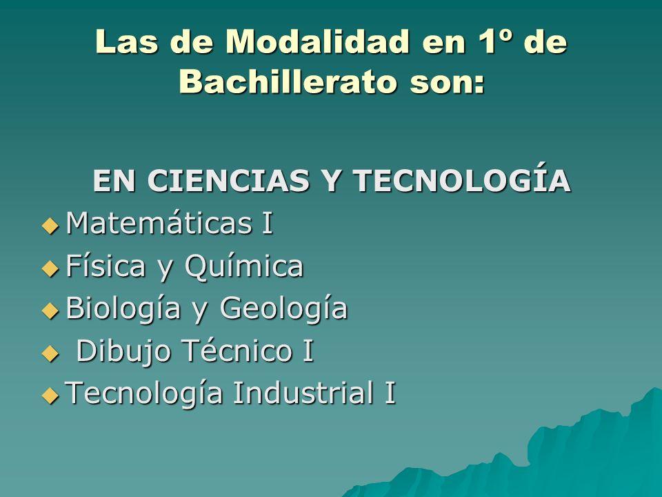 Las de Modalidad en 1º de Bachillerato son: EN CIENCIAS Y TECNOLOGÍA Matemáticas I Matemáticas I Física y Química Física y Química Biología y Geología Biología y Geología Dibujo Técnico I Dibujo Técnico I Tecnología Industrial I Tecnología Industrial I