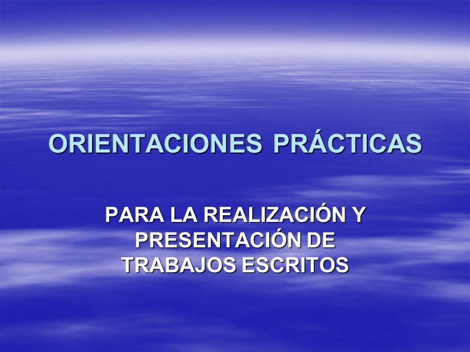 ORIENTACIONES PRÁCTICAS PARA LA REALIZACIÓN Y PRESENTACIÓN DE TRABAJOS ESCRITOS