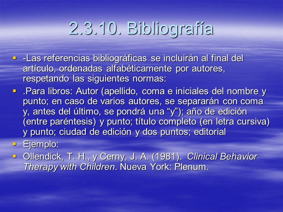 2.3.10. Bibliografía -Las referencias bibliográficas se incluirán al final del artículo, ordenadas alfabéticamente por autores, respetando las siguien