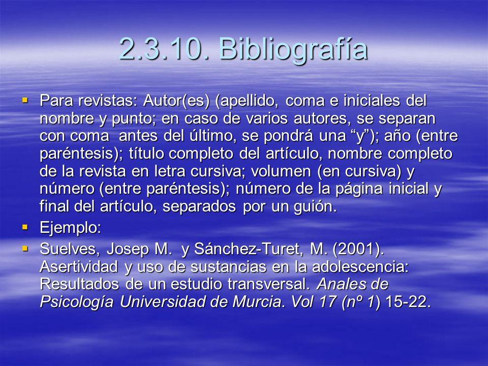 2.3.10. Bibliografía Para revistas: Autor(es) (apellido, coma e iniciales del nombre y punto; en caso de varios autores, se separan con coma antes del