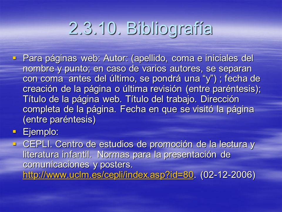 2.3.10. Bibliografía Para páginas web: Autor: (apellido, coma e iniciales del nombre y punto; en caso de varios autores, se separan con coma antes del