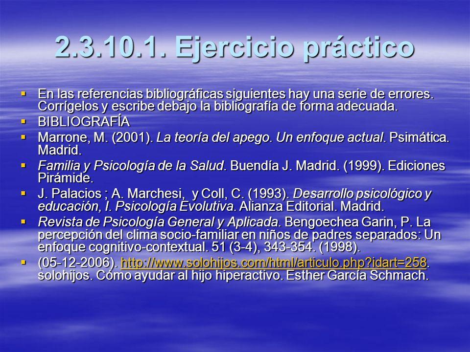 2.3.10.1. Ejercicio práctico En las referencias bibliográficas siguientes hay una serie de errores. Corrígelos y escribe debajo la bibliografía de for
