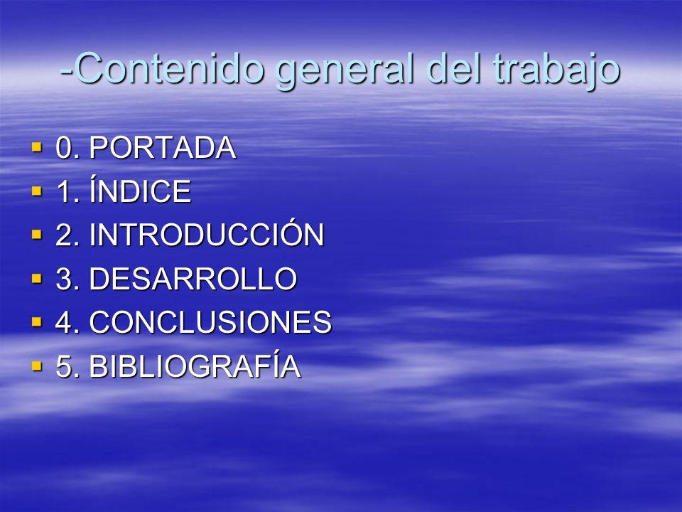-Contenido general del trabajo 0. PORTADA 0. PORTADA 1. ÍNDICE 1. ÍNDICE 2. INTRODUCCIÓN 2. INTRODUCCIÓN 3. DESARROLLO 3. DESARROLLO 4. CONCLUSIONES 4