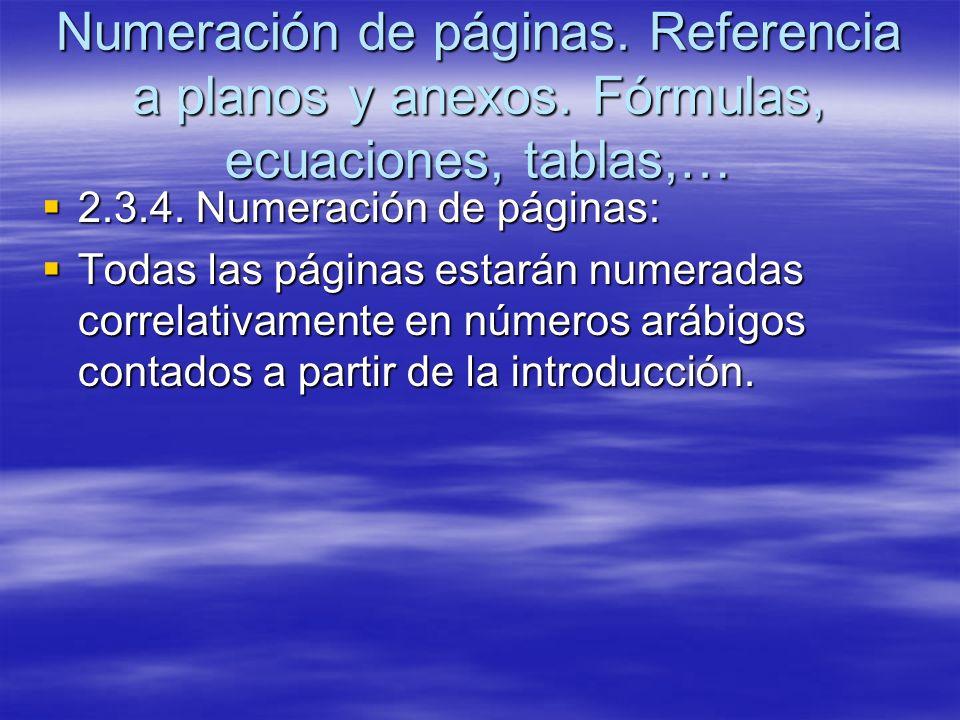 Numeración de páginas. Referencia a planos y anexos. Fórmulas, ecuaciones, tablas,… 2.3.4. Numeración de páginas: 2.3.4. Numeración de páginas: Todas