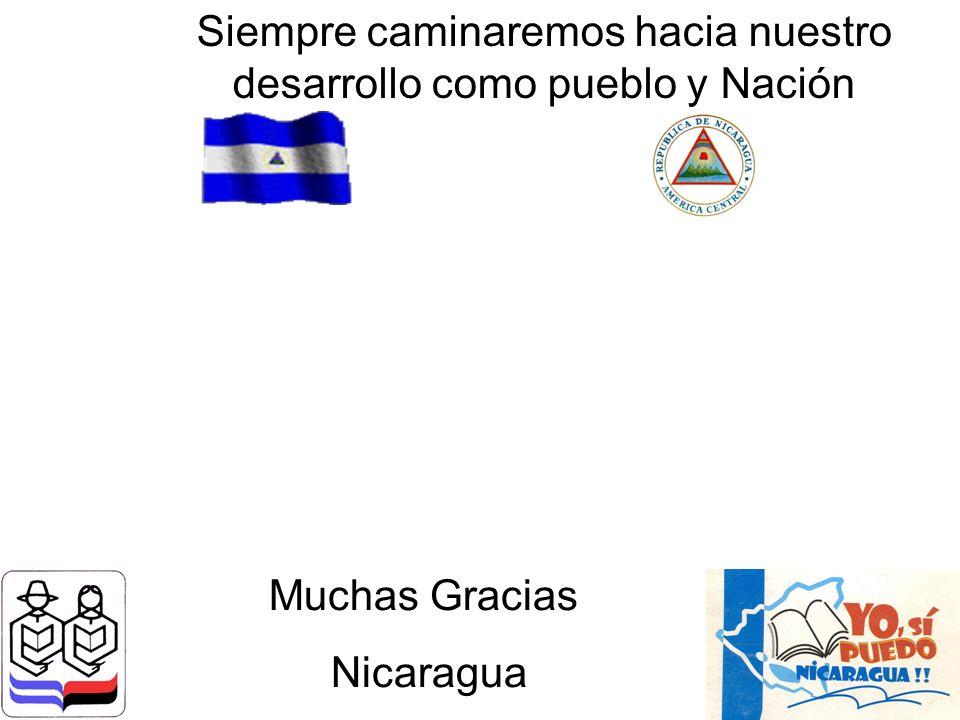 Siempre caminaremos hacia nuestro desarrollo como pueblo y Nación Muchas Gracias Nicaragua