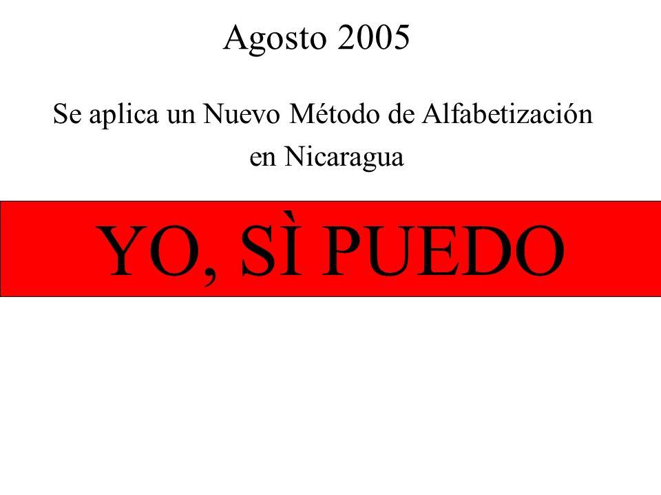 Agosto 2005 YO, SÌ PUEDO Se aplica un Nuevo Método de Alfabetización en Nicaragua
