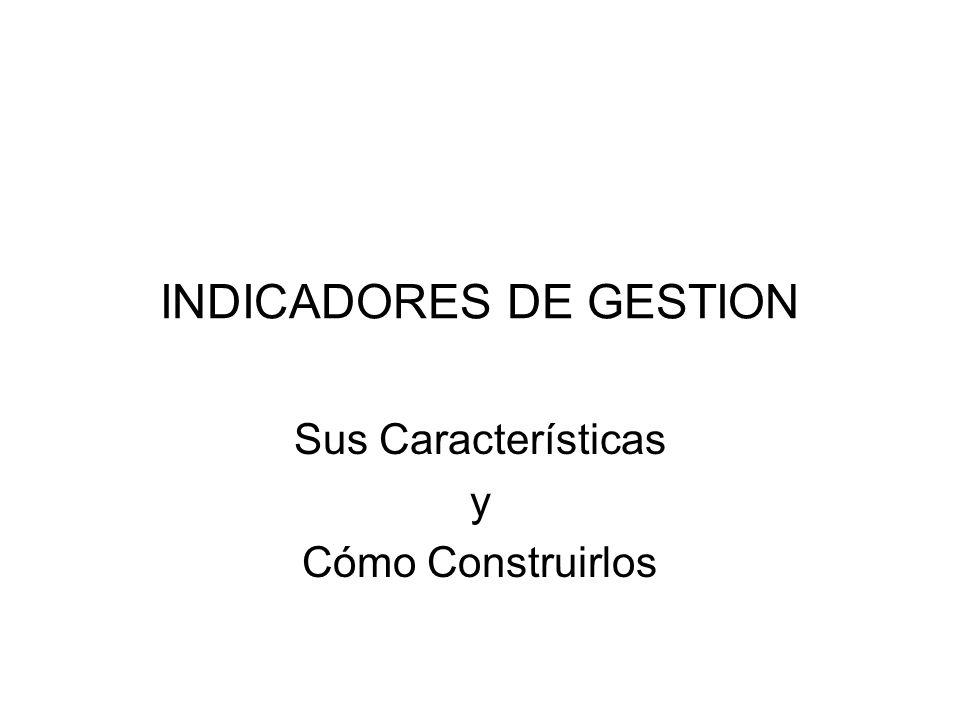 INDICADORES DE GESTION Sus Características y Cómo Construirlos