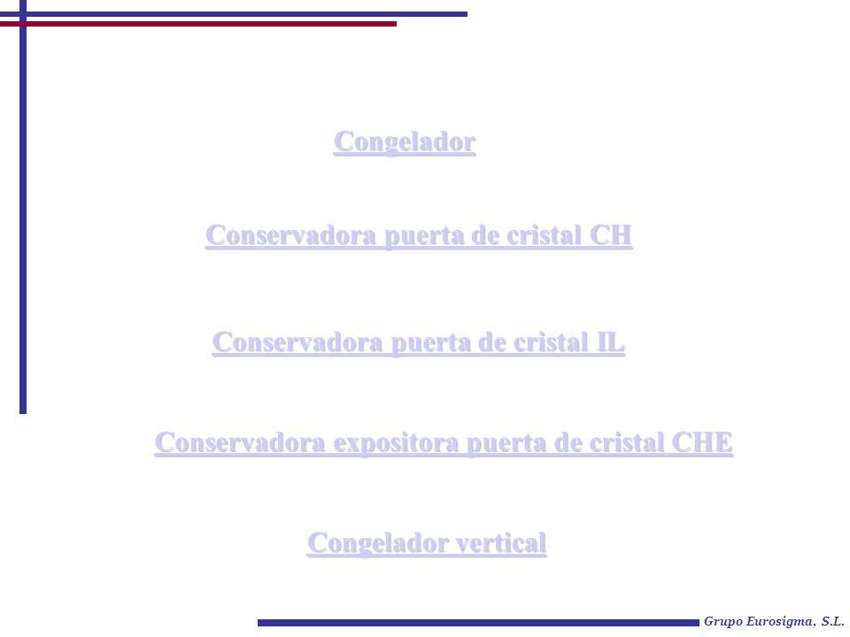 Grupo Eurosigma, S.L. Congelador Conservadora puerta de cristal CH Conservadora puerta de cristal CH Conservadora puerta de cristal IL Conservadora pu