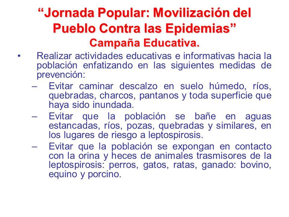 Jornada Popular: Movilización del Pueblo Contra las Epidemias Campaña Educativa. Realizar actividades educativas e informativas hacia la población enf