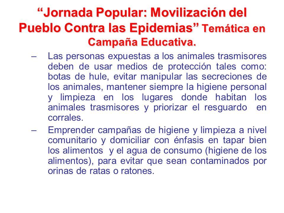 Jornada Popular: Movilización del Pueblo Contra las Epidemias Temática en Campaña Educativa. –Las personas expuestas a los animales trasmisores deben