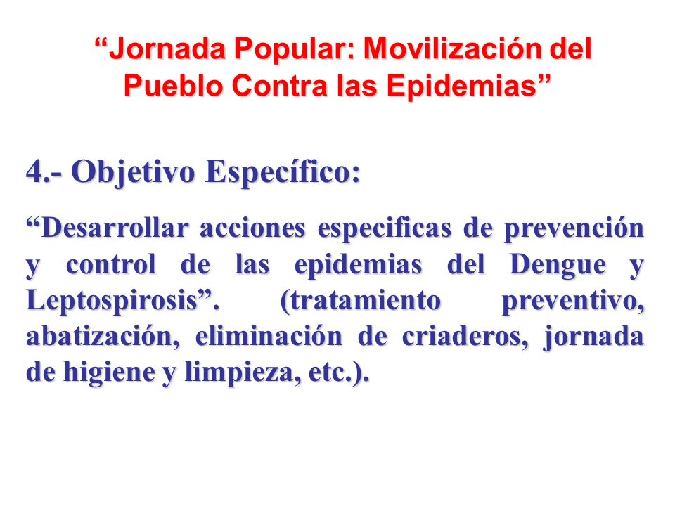 Jornada Popular: Movilización del Pueblo Contra las Epidemias Jornada Popular: Movilización del Pueblo Contra las Epidemias 4.- Objetivo Específico: D