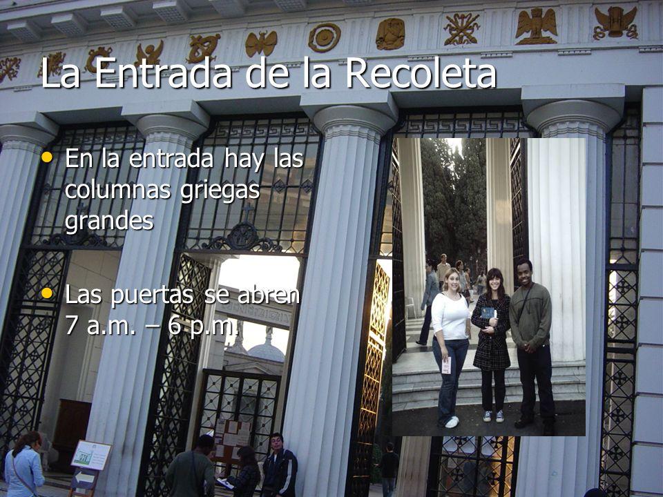 La Entrada de la Recoleta En la entrada hay las columnas griegas grandes En la entrada hay las columnas griegas grandes Las puertas se abren 7 a.m. –