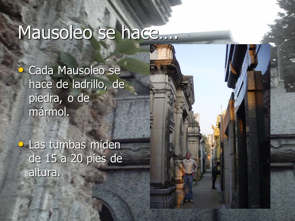 Mausoleo se hace…. Cada Mausoleo se hace de ladrillo, de piedra, o de mármol. Cada Mausoleo se hace de ladrillo, de piedra, o de mármol. Las tumbas mi