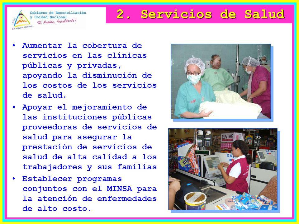 2. Servicios de Salud Aumentar la cobertura de servicios en las clínicas públicas y privadas, apoyando la disminución de los costos de los servicios d