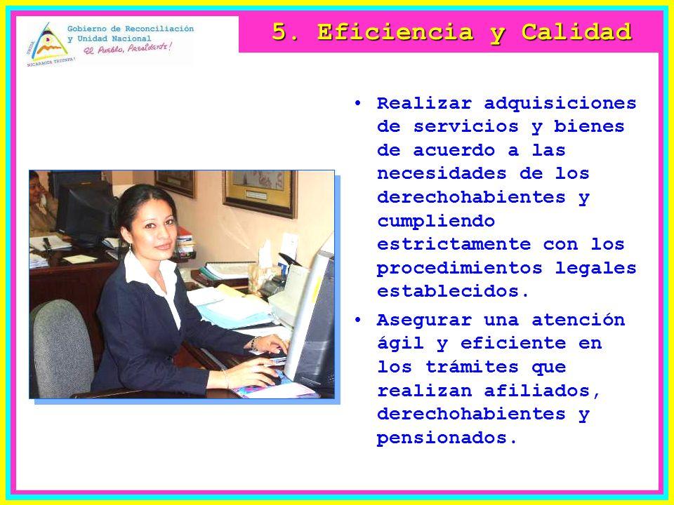 5. Eficiencia y Calidad Realizar adquisiciones de servicios y bienes de acuerdo a las necesidades de los derechohabientes y cumpliendo estrictamente c